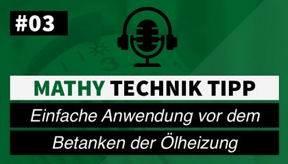 MATHY Podcast Technik-Tipp #3 - Anwednung Heizöl Additiv